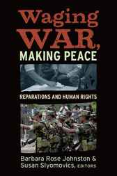 WAGING WAR, MAKING PEACE by Barbara Rose Johnston