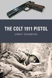 The Colt 1911 Pistol by Leroy Thompson