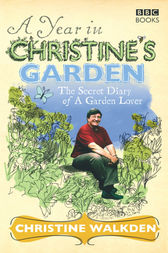 A Year in Christine's Garden by Christine Walkden