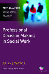 Professional Decision Making in Social Work by Brian Taylor