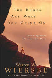 The Bumps Are What You Climb On by Warren W. Wiersbe