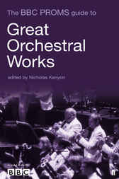The BBC Proms Guide to Great Orchestral Works by Nicholas Kenyon