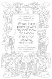 When I Am Playing With My Cat, How Do I Know She Is Not Playing With Me? by Saul Frampton