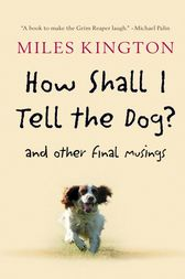 How Shall I Tell the Dog? by Miles Kington