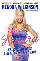 Being Kendra by Kendra Wilkinson