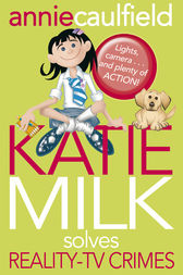 Katie Milk Solves Reality-TV Crimes by Annie Caulfield