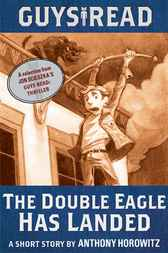 Guys Read: The Double Eagle Has Landed by Anthony Horowitz