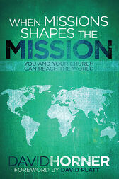 When Missions Shapes the Mission by David Platt