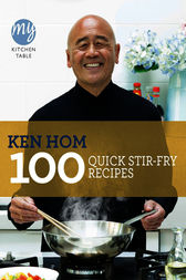My Kitchen Table: 100 Quick Stir-fry Recipes by Ken Hom