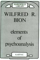 Elements of Psychoanalysis by Wilfred R. Bion