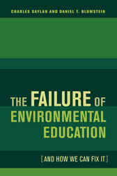 The Failure of Environmental Education (And How We Can Fix It) by Charles Saylan
