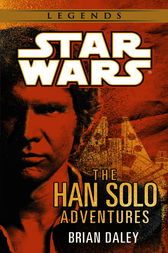 The Han Solo Adventures: Star Wars by Brian Daley