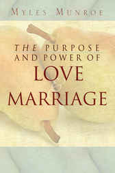 The Purpose and Power of Love & Marriage by Myles Munroe