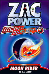 Zac Power Mega Mission #3: Moon Rider by H. I. Larry