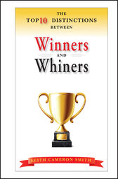 The Top 10 Distinctions Between Winners and Whiners by Keith Cameron Smith