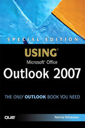 Special Edition Using Microsoft Office Outlook 2007 by Patricia DiGiacomo