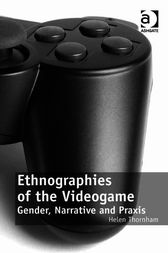 Ethnographies of the Videogame by Helen Thornham