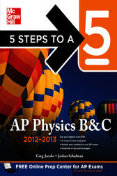 5 Steps to a 5 AP Physics B&C, 2012-2013 Edition by Greg Jacobs