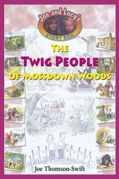 The Twig People of Mossdown Woods by Joe Thomson-Swift