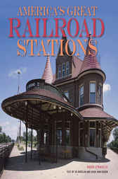 America's Great Railroad Stations by Roger Straus