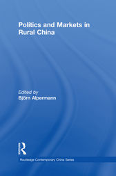 Politics and Markets in Rural China by Björn Alpermann
