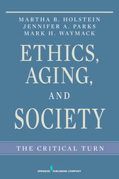 Ethics, Aging, and Society by Martha B. Holstein