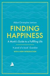 Finding Happiness by Abbot Christopher Jamison