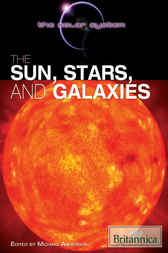 The Sun, Stars, and Galaxies by Britannica Educational Publishing;  Michael Anderson