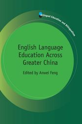 English Language Education Across Greater China by Anwei Feng
