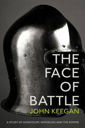 john keegan the face of battle The face of battle: a study of agincourt, waterloo, and the somme by john keegan in doc, fb3, rtf download e-book.