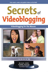 Secrets of Videoblogging by Michael Verdi