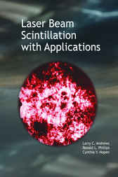 Laser Beam Scintillation with Applications by Larry C. Andrews