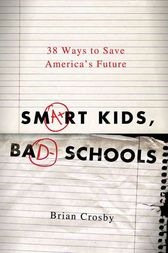 Smart Kids, Bad Schools by Brian Crosby