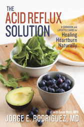 The Acid Reflux Solution by Jorge E. Dr Rodriguez