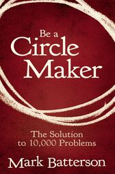 Be a Circle Maker by Mark Batterson