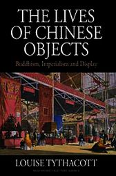 Lives of Chinese Objects, The by Louise Tythacott
