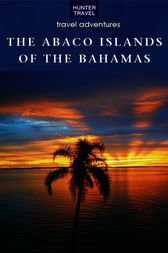 The Abaco Islands of the Bahamas by Blair Howard