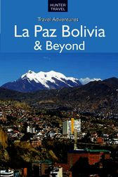 La Paz Bolivia & Beyond by Vivien Lougheed