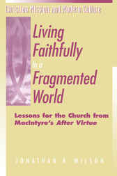 Living Faithfully in a Fragmented World by Jonathan R. Wilson