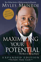 Maximizing Your Potential Expanded Edition by Myles Munroe
