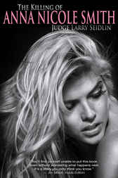 The Killing of Anna Nicole Smith by Larry Seidlin
