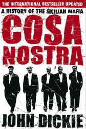 Cosa Nostra: A History of the Sicilian Mafia by John Dickie