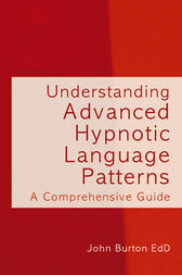 Understanding Advanced Hypnotic Language Patterns by John Burton
