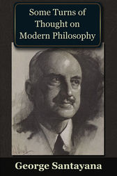 Some Turns of Though on Modern Philosophy by George Santayana