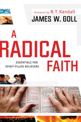 A Radical Faith by James W. Goll