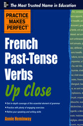 Practice Makes Perfect French Past-Tense Verbs Up Close by Annie Heminway