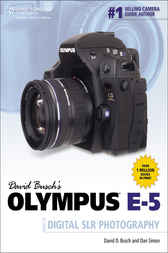 David Busch's Olympus E-5 Guide to Digital SLR Photography