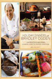 Holiday Dinners with Bradley Ogden by Bradley Ogden