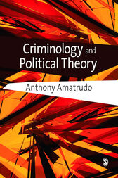 Criminology and Political Theory by Anthony Amatrudo