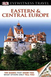 DK Eyewitness Travel Guide: Eastern and Central Europe by Dorling Kindersley Ltd